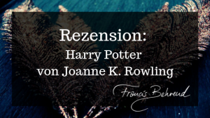 Rezension: Harry Potter von Joanne K. Rowling