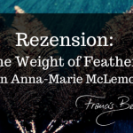 Rezension: The Weight of Feathers von Anna-Marie McLemore