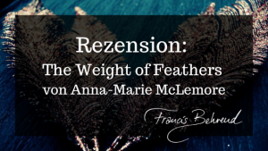 Read more about the article Rezension: The Weight of Feathers von Anna-Marie McLemore
