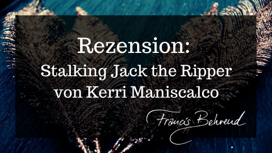 Rezension: Stalking Jack the Ripper von Kerri Maniscalco