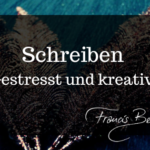 Schreiben: Gestresst und Kreativ?